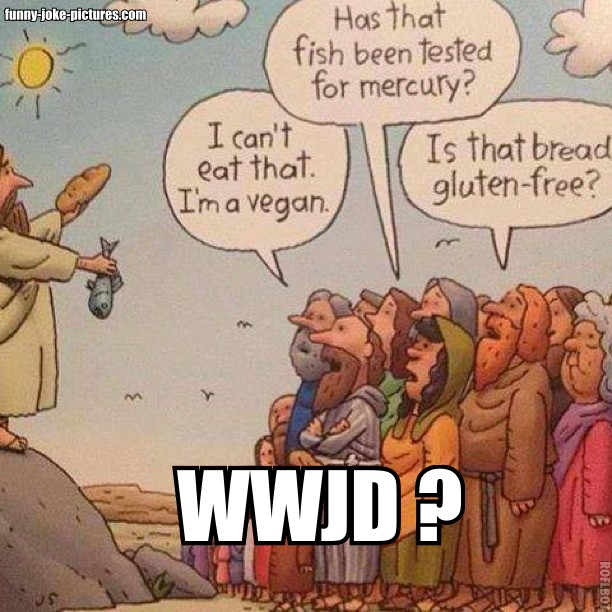 View joke - I can't eat that, I'm a vegan. Has that fish been tested for mercury? Is that bread gluten-free?