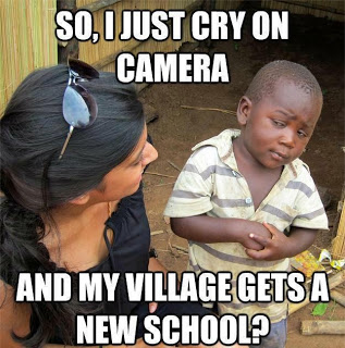 View joke - Are you sure ? So, I just cry on camera and my village gets a new school ?