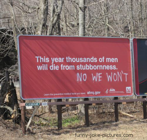 View joke - No, we won't. This year thousands of men will die from stubbornness.