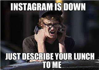 View joke - Happened last week. Instagram was down. I had to describe my lunch over the phone