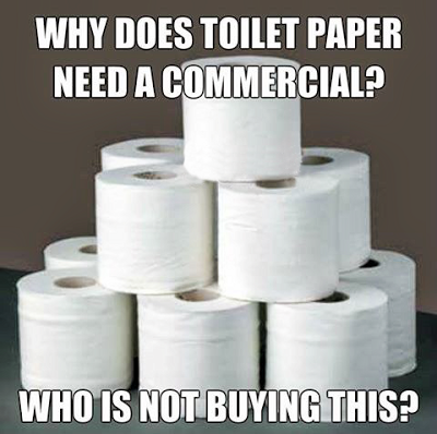 View joke - Why does toilet paper need a commercial? Who is not buying this?