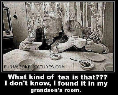 View joke - - What kind of tea is that ? - I don't know, I found it in my grandson's room.