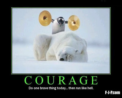 View joke - Courage. Do one brave thing today. Then run like hell.