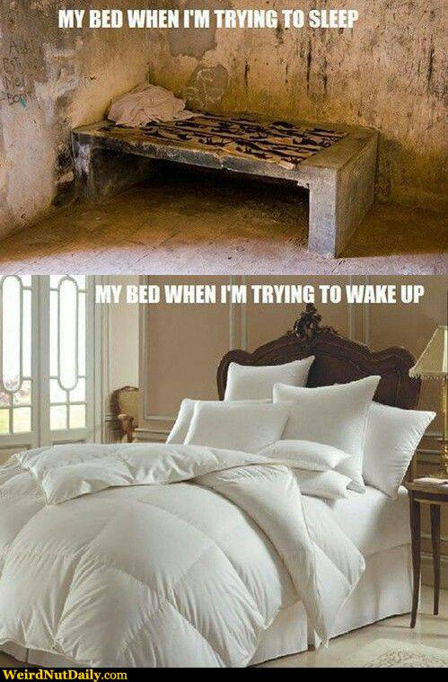 View joke - This is how my bed feels when I'm trying to sleep. And that is how it is when I have to wake up.