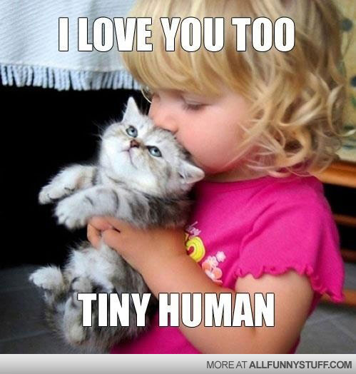 View joke - I love you too, tiny human