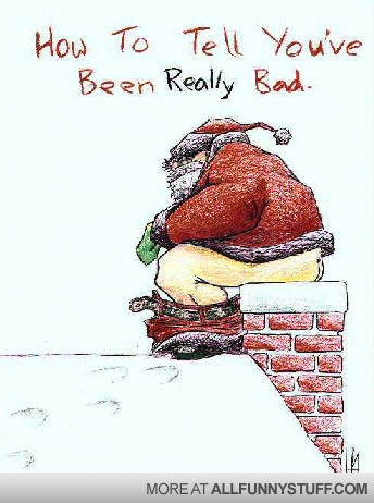 View joke - How to tell you've been really bad this year ... Is that Santa ?