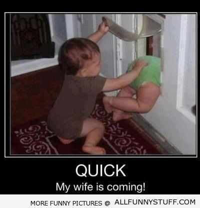 View joke - Quick ! My wife is coming.