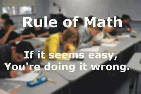 View joke - Rule of Math. If it seems easy, you are doing it wrong